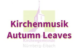 Kirchenmusik – Autumn Leaves