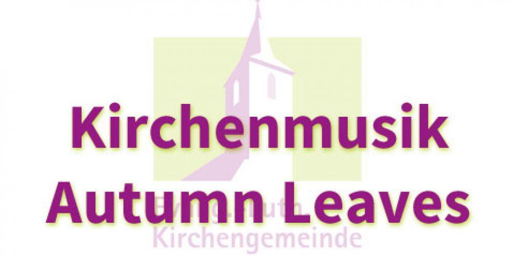 Kirchenmusik – Autumn Leaves